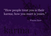Reacting can cause Karma backlash...Have I grown enough to Respond instead of React?